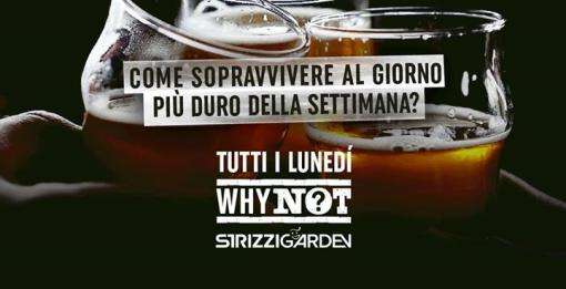 Why Not? • Strizzi Garden • Every Monday