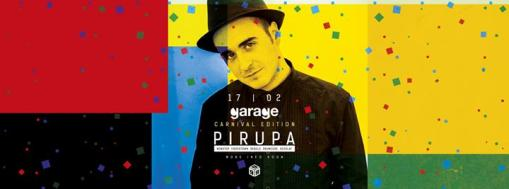 Garage ◆ Carnival Edition ◆ Pirupa (Nonstop, Desolat, Crosstown)