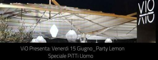 Vio Presenta:Party Lemon Speciale Pitti Uomo